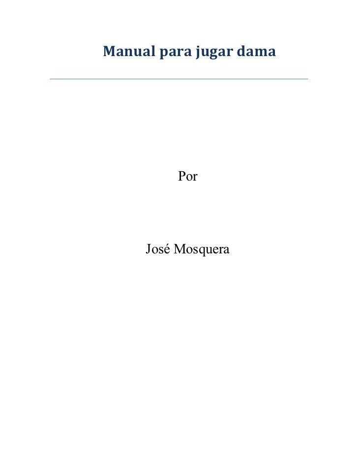 Manual para jugar dama         Por     José Mosquera