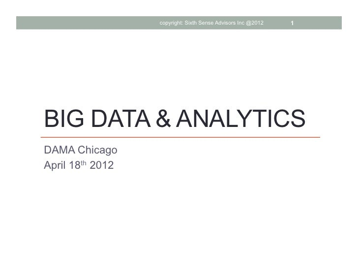 copyright: Sixth Sense Advisors Inc @2012   1BIG DATA & ANALYTICSDAMA ChicagoApril 18th 2012