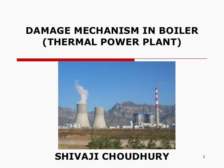 DAMAGE MECHANISM IN BOILER (THERMAL POWER PLANT) SHIVAJI CHOUDHURY