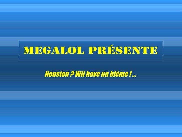 Houston ? Wii have un blème ! …