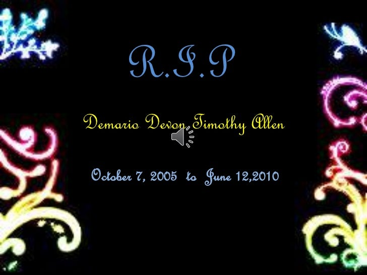R.I.PDemario Devon Timothy Allen October 7, 2005 to June 12,2010