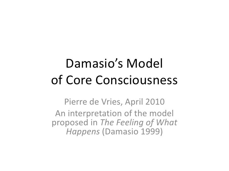 Damasio's Model of Core Consciousness<br />An interpretation of the model proposed in The Feeling of What Happens (Damasio...