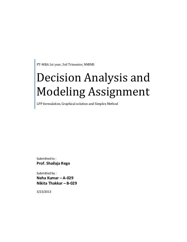 PT-MBA 1st year, 3rd Trimester, NMIMS  Decision Analysis and Modeling Assignment LPP formulation, Graphical solution and S...