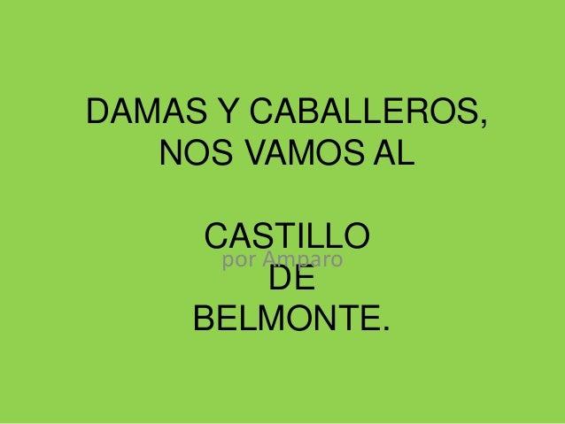 DAMAS Y CABALLEROS, NOS VAMOS AL CASTILLO DE BELMONTE. por Amparo