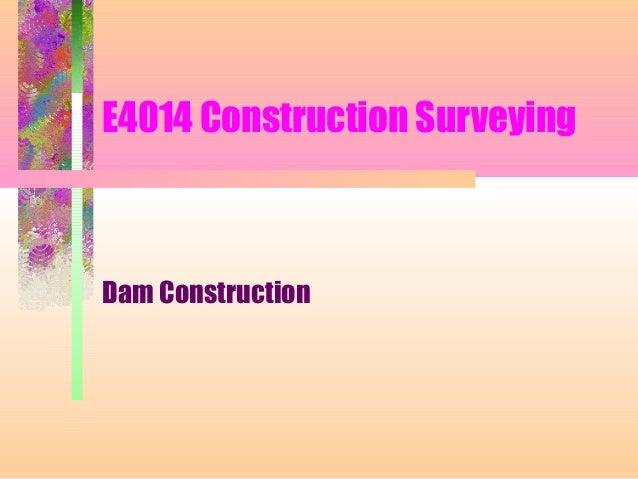 E4014 Construction SurveyingDam Construction