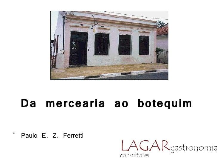 Da mercearia ao botequim• Paulo E. Z. Ferretti