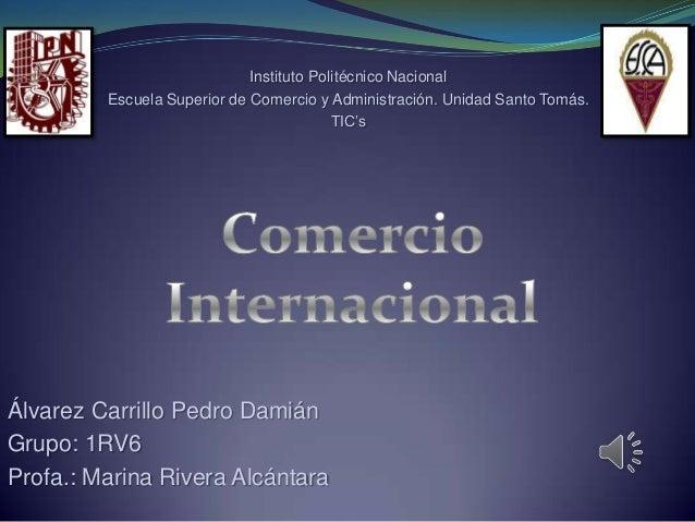 Instituto Politécnico Nacional Escuela Superior de Comercio y Administración. Unidad Santo Tomás. TIC's  Álvarez Carrillo ...