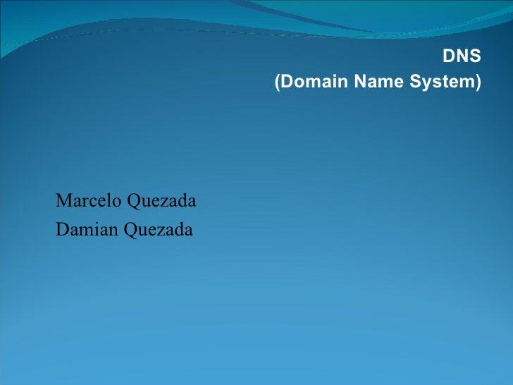 DNS (Domain Name System) Marcelo Quezada  Damian Quezada