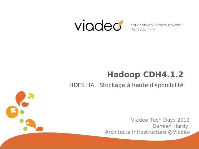 Hadoop CDH4.1.2HDFS HA : Stockage à haute disponibilité                      Viadeo Tech Days 2012                        ...