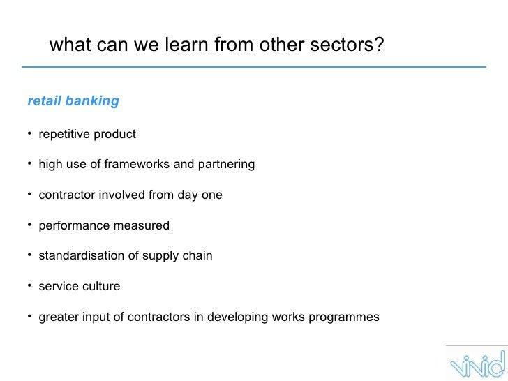 what can we learn from other sectors? <ul><li>retail banking </li></ul><ul><li>repetitive product  </li></ul><ul><li>high ...