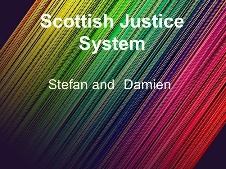Scottish Justice System Stefan and Damien