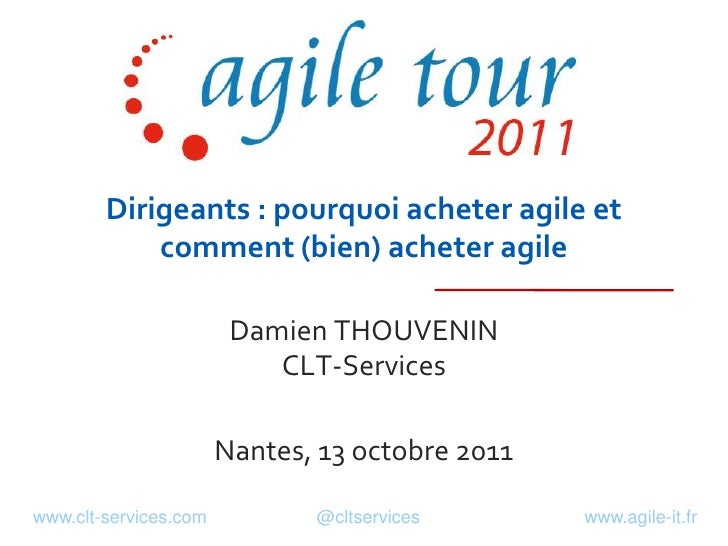 Dirigeants : pourquoi acheter agile et comment (bien) acheter agile<br />Damien THOUVENINCLT-Services<br />Nantes, 13 octo...