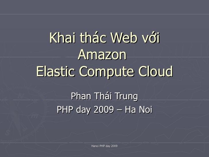 Khai thác Web với Amazon  Elastic Compute Cloud Phan Thái Trung PHP day 2009 – Ha Noi