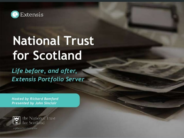 National Trustfor ScotlandLife before, and after,Extensis Portfolio ServerHosted by Richard BamfordPresented by Click here...