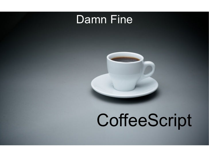 Damn Fine   CoffeeScript