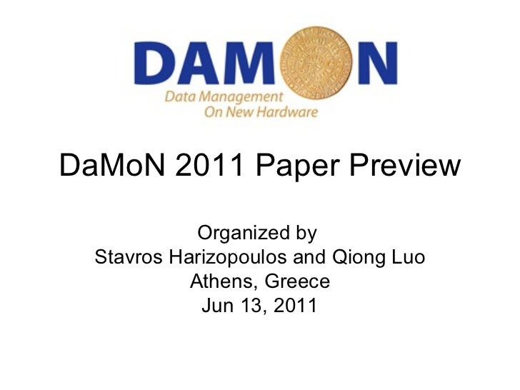 DaMoN 2011 Paper Preview             Organized by  Stavros Harizopoulos and Qiong Luo            Athens, Greece           ...