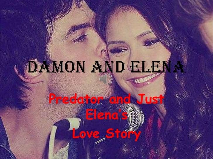 Damon and Elena  Predator and Just       Elena's     Love Story