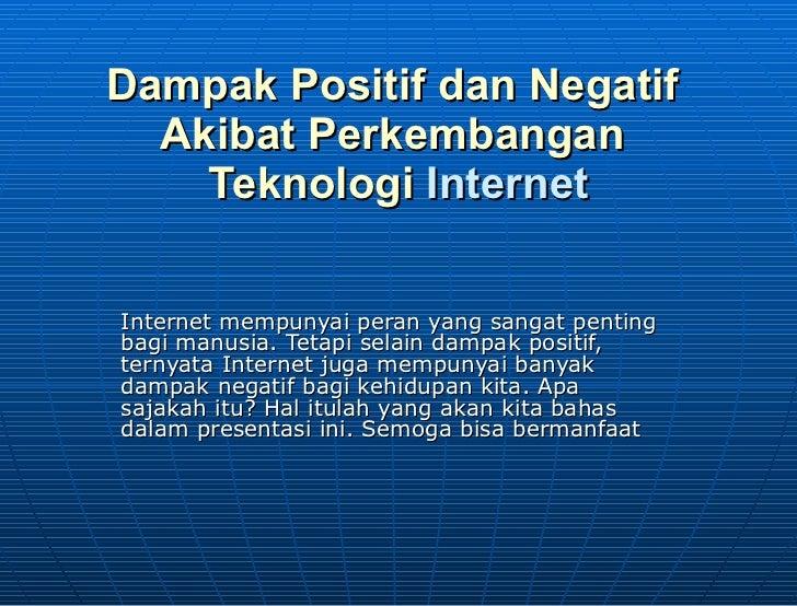 Dampak   Positif   dan   Negatif   Akibat   Perkembangan   Teknologi Internet Internet mempunyai peran yang sangat pentin...