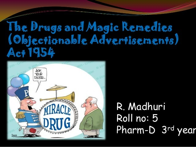 The Drugs and Magic Remedies (Objectionable Advertisements) Act 1954 R. Madhuri Roll no: 5 Pharm-D 3rd year