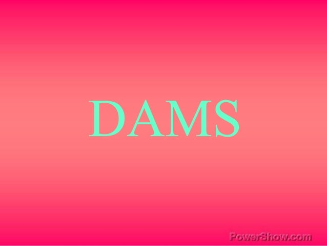 DAMS AND IT'S TYPES . . .