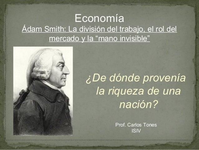 """Ádam Smith y la división del trabajo, el rol del mercado y la """"mano invisible"""""""