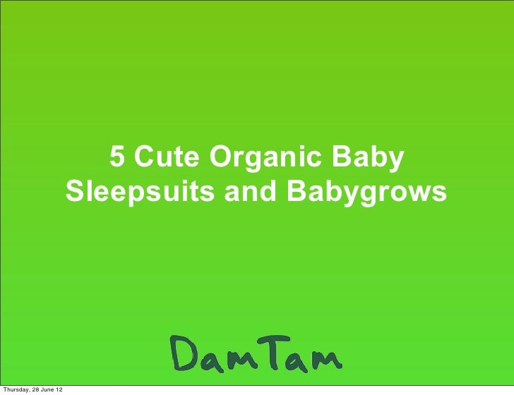 5 Cute Organic Baby                       Sleepsuits and BabygrowsThursday, 28 June 12
