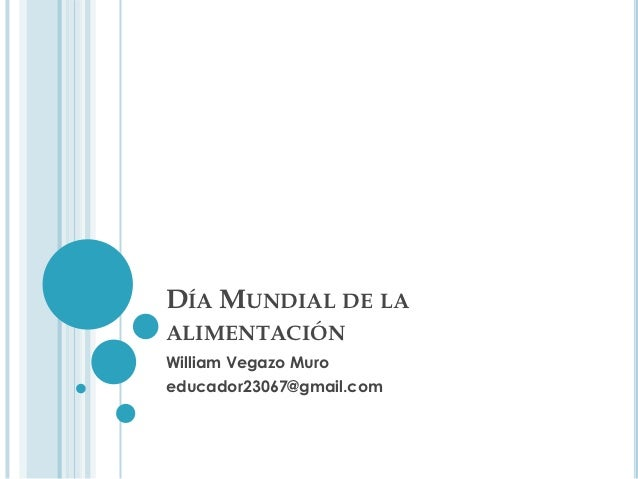 DÍA MUNDIAL DE LAALIMENTACIÓNWilliam Vegazo Muroeducador23067@gmail.com