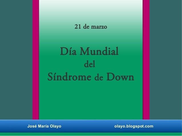 21 de marzo Día Mundial del Síndrome de Down José María Olayo olayo.blogspot.com