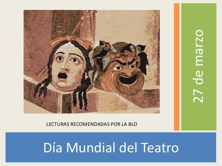 Día Mundial del Teatro<br />27 de marzo<br />LECTURAS RECOMENDADAS POR LA BLO<br />