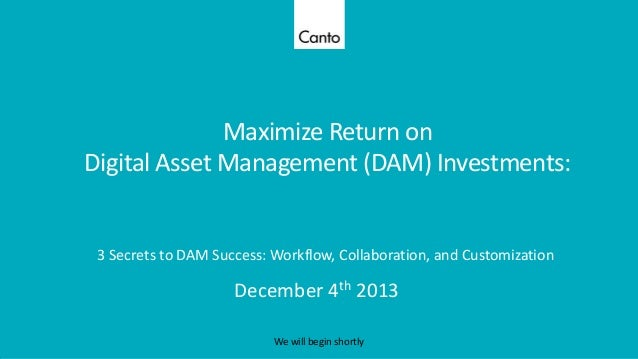 Maximize Return on Digital Asset Management (DAM) Investments:  3 Secrets to DAM Success: Workflow, Collaboration, and Cus...