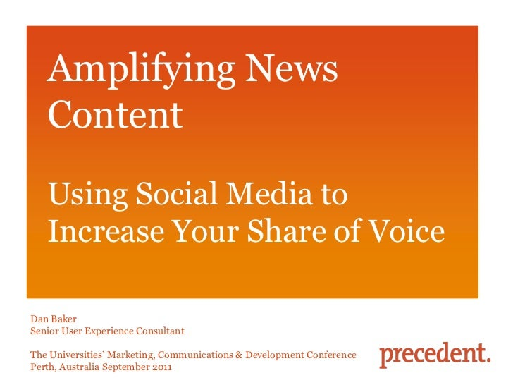 Amplifying News Content  <br />Using Social Media to<br />Increase Your Share of Voice<br />Dan Baker<br />Senior User Exp...