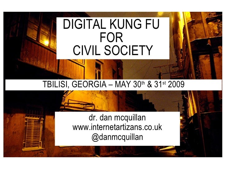 dr. dan mcquillan www.internetartizans.co.uk @danmcquillan DIGITAL KUNG FU  FOR  CIVIL SOCIETY TBILISI, GEORGIA – MAY 30 t...