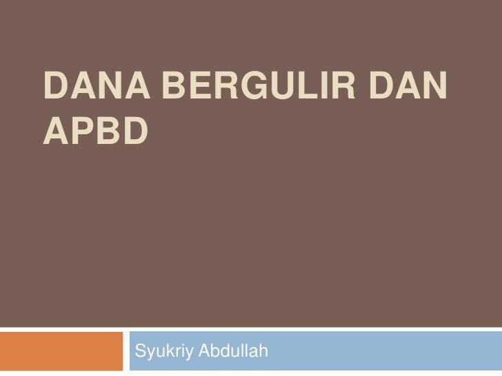 Dana Bergulir dan APBD<br />Syukriy Abdullah<br />