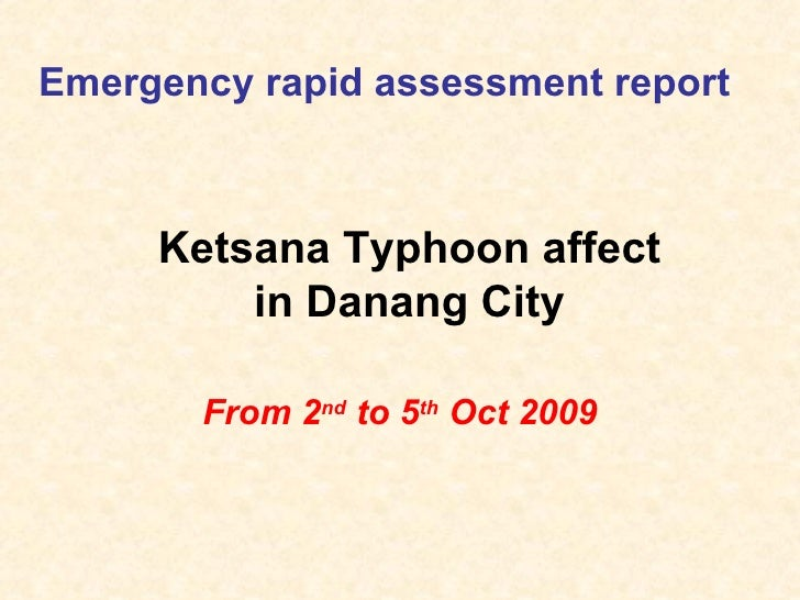Emergency rapid assessment report From 2 nd  to 5 th  Oct 2009 Ketsana Typhoon affect in Danang City
