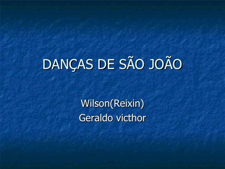 DANÇAS DE SÃO JOÃO Wilson(Reixin) Geraldo victhor