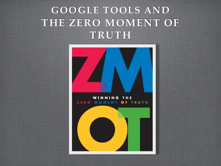 GOOGLE TOOLS ANDTHE ZERO MOMENT OF       TRUTH