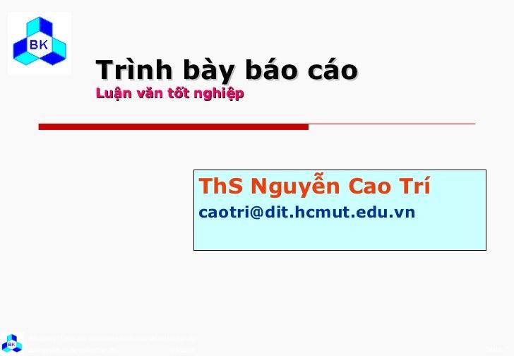 Trình bày báo cáo  Luận văn tốt nghiệp ThS Nguyễn Cao Trí [email_address]
