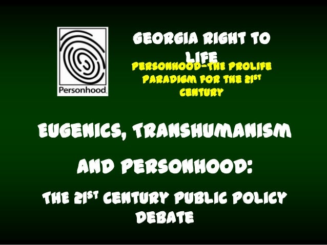 Eugenics, Transhumanism and Personhood: THE 21st Century Public Policy Debate Georgia Right to LifePersonhood—THE Prolife ...