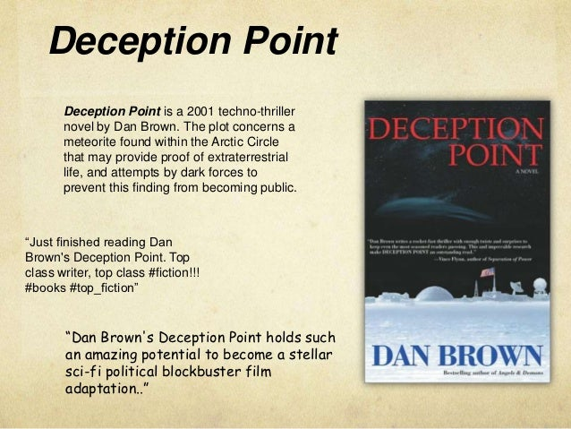 an analysis of the techno science thriller film deception point In this techno-thriller novel- 'deception point', nasa scientists discover an object hidden under thick arctic ice the discovery gains enormous political attention as the meteorite is believed to hold proof of extraterrestrial life wary o.