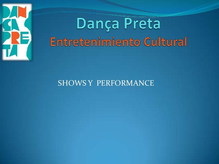Dança PretaEntretenimiento Cultural<br />SHOWS Y  PERFORMANCE<br />