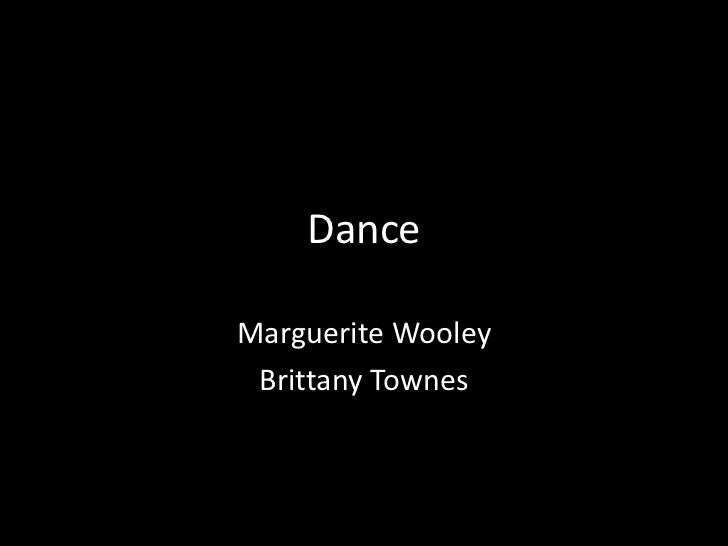 Dance<br />Marguerite Wooley<br />Brittany Townes <br />