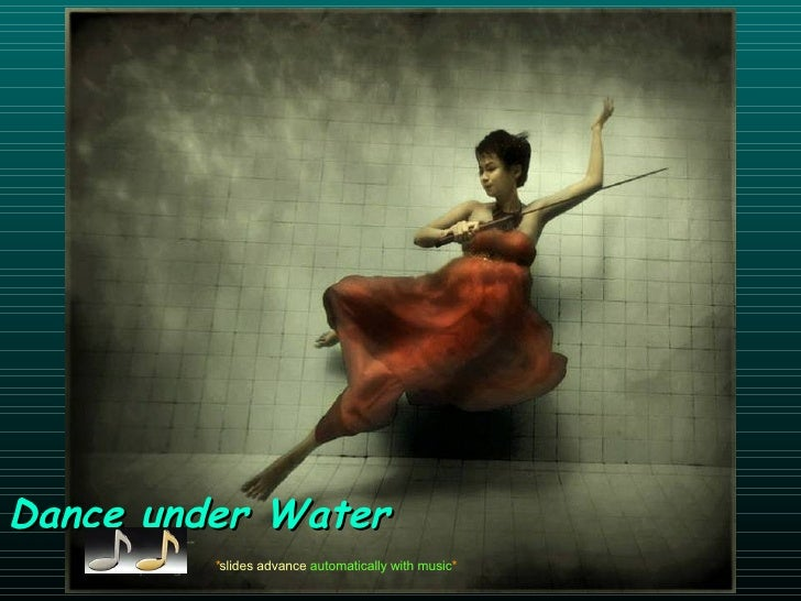 Dance under Water             *slides advance automatically with music*