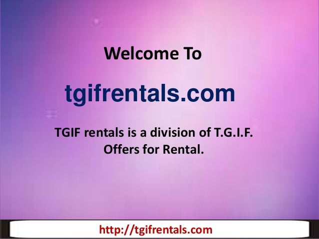 Welcome To  tgifrentals.com TGIF rentals is a division of T.G.I.F. Offers for Rental.  http://tgifrentals.com http://tgifr...
