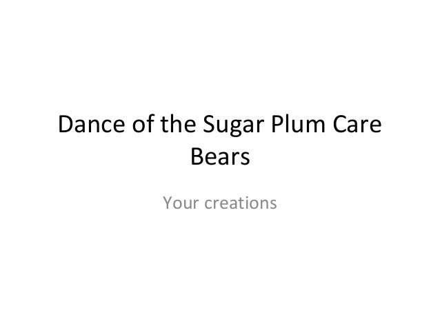 Dance of the Sugar Plum Care Bears Your creations