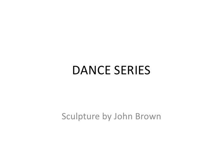 DANCE SERIES<br />Sculpture by John Brown<br />