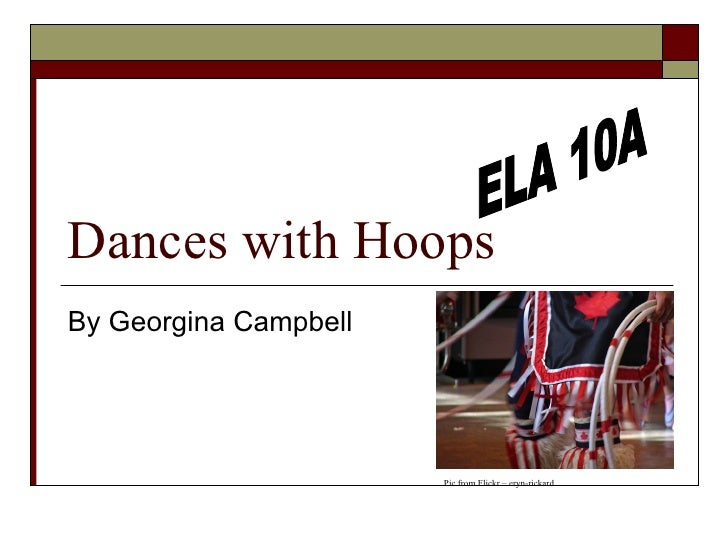 Dances with Hoops By Georgina Campbell ELA 10A Pic from Flickr – eryn-rickard