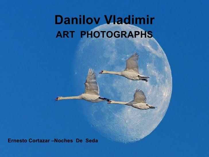 ART  PHOTOGRAPHS Danilov Vladimir Ernesto Cortazar –Noches  De  Seda