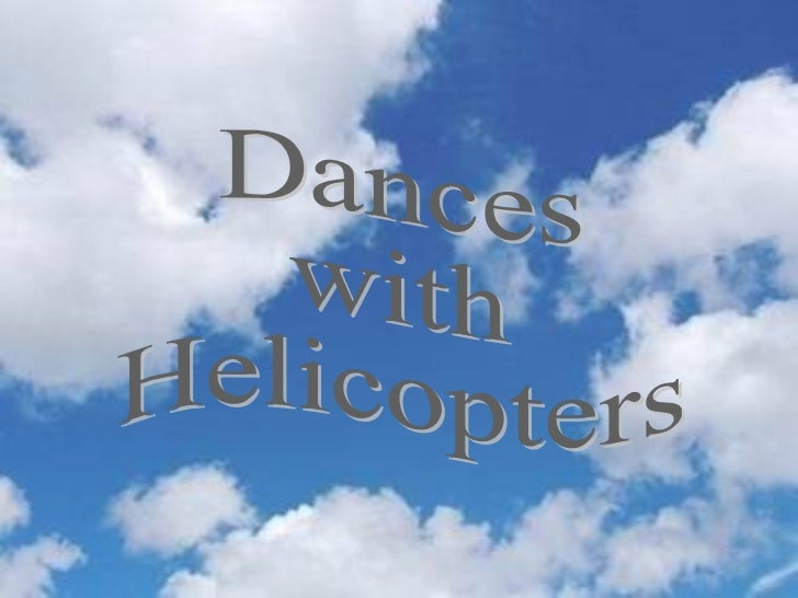Dancing With Helicopters