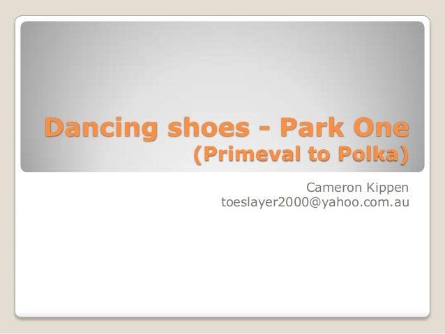 Dancing shoes - Park One (Primeval to Polka) Cameron Kippen toeslayer2000@yahoo.com.au