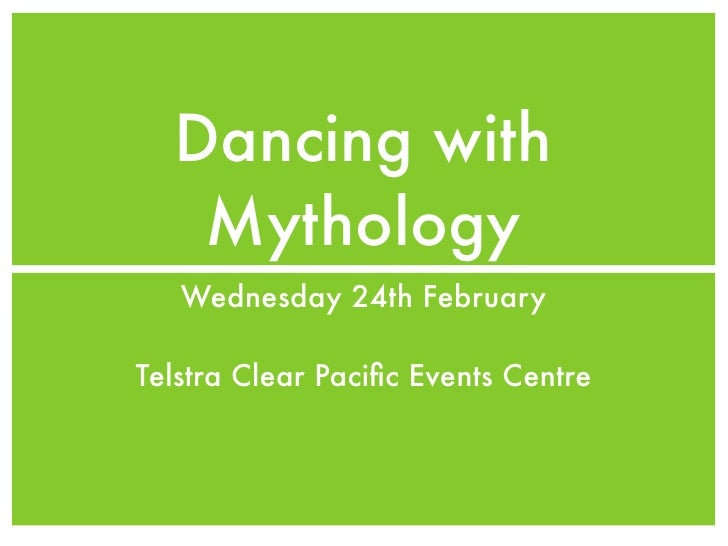 Dancing with    Mythology    Wednesday 24th February  Telstra Clear Pacific Events Centre